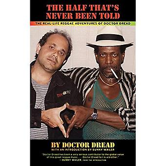 Half That's Never Been Told, The : The Real Life Reggae Adventures of Doctor Dread