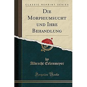 Die Morphiumsucht und Ihre Behandlung (Classic Reprint)