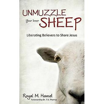 Unmuzzle Your Inner Sheep Liberating Believers to Share Jesus by Hamel & Royal M.