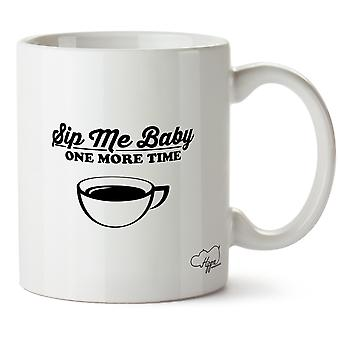 Hippowarehouse Sip Me Baby One More Time Printed Mug Cup Ceramic 10oz