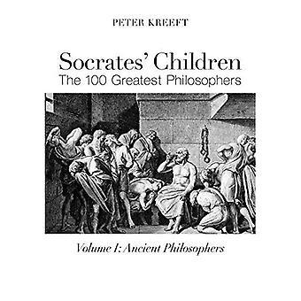 Socrates' Children: Ancient:� The 100 Greatest Philosophers