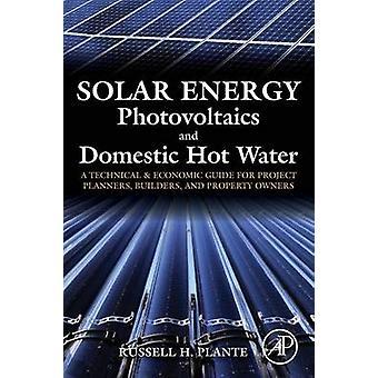 Solarenergie Photovoltaik und Warmwasser A technischer und wirtschaftlicher Leitfaden für Projekt Planer Bauherren und Eigentümer von Plante & Russell H.