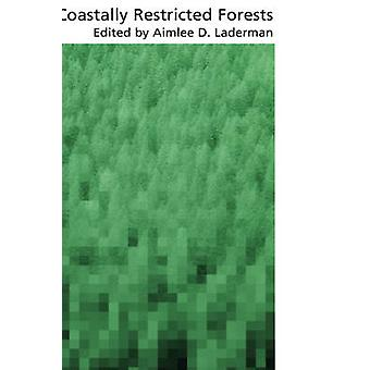 Coastally Restricted Forests by Laderman & Aimlee D.