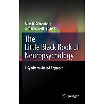 The Little Black Book of Neuropsychology A SyndromeBased Approach by Schoenberg & Michael R.