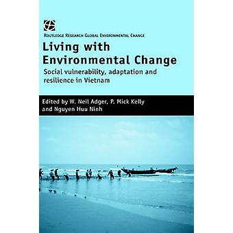 Living with Environmental Change Social Vulnerability Adaptation and Resilience in Vietnam by Adger & W. Neil
