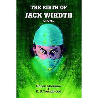 The Birth of Jack WirdthA Novel by Morrison & Robert
