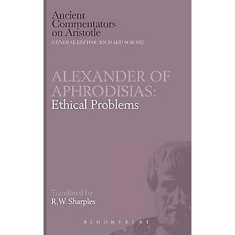 Alexander of Aphrodisias Ethical Problems by Sharples & R.W.