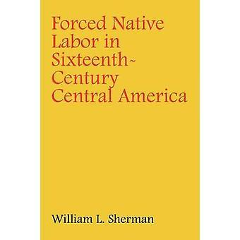 Tvunget indfødte arbejdskraft i SixteenthCentury Mellemamerika af Sherman & William L.