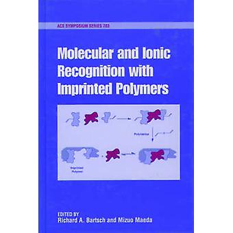 Molecular and Ionic Recognition with Imprinted Polymers by Bartsch & Richard A.