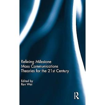 Refining Milestone Mass Communications Theories for the 21st Century by Wei & Ran