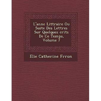 Lanne Littraire Ou Suite Des Lettres Sur Quelques critiques De Ce Temps Volume 7 par Catherine Frron & Elie