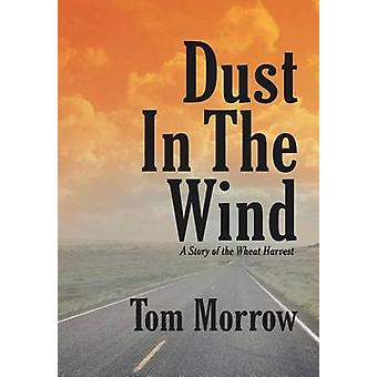 Dust in the Wind A Story of the Wheat Harvest by Morrow & Tom