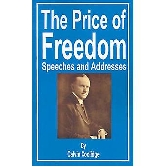 The Price of Freedom Speeches and Addresses by Coolidge & Calvin