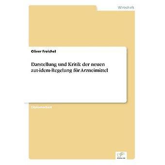 Darstellung und Kritik der neuen autidemRegelung fr Arzneimittel by Freichel & Oliver
