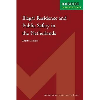 Illegal Residence and Public Safety in the Netherlands by Leerkes & Arjen