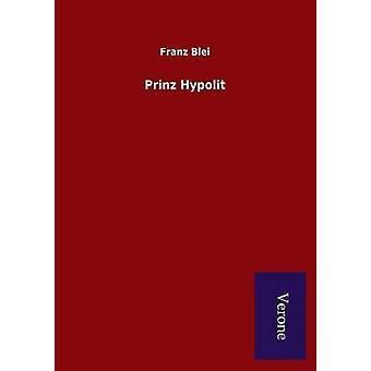 Prinz Hypolit by Blei & Franz