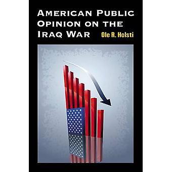 American Public Opinion on the Iraq War by Ole R. Holsti - 9780472034