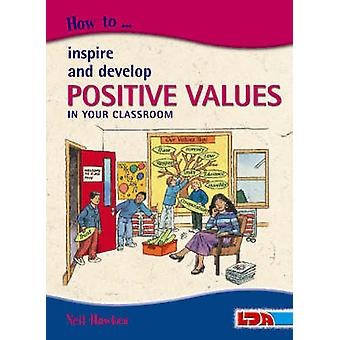 How to Inspire and Develop Positive Values in Your Classroom by Neil