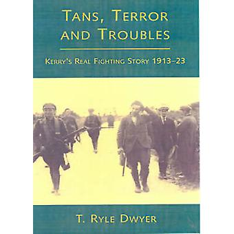 Tans - Terrors and Troubles - Kerry's Real Fighting Story by T. Ryle D