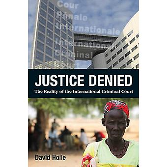 Justice Denied - The Reality of the International Criminal Court by Da