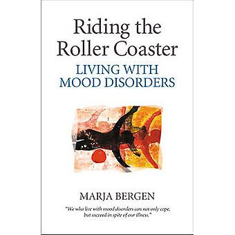 Riding the Roller Coaster - Living with Mood Disorders by Marja Bergen