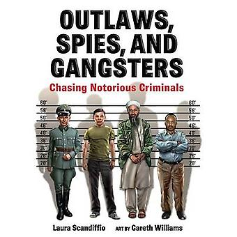 Outlaws - Spies - and Gangsters - Chasing Notorious Criminals by Laura
