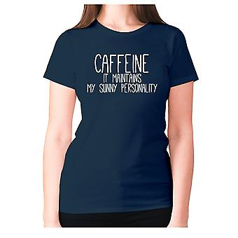 Womens funny coffee t-shirt slogan tee ladies novelty - Caffeine it maintains my sunny personality