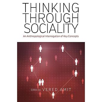 Thinking Through Sociality An Anthropological Interrogation of Key Concepts by Amit & Vered