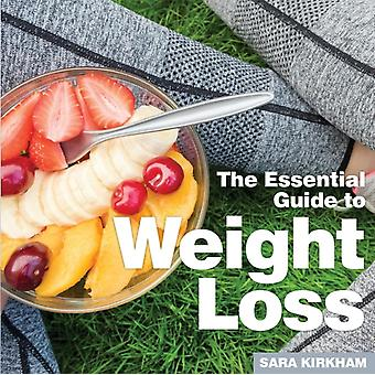 Weight Loss The Essential Guide by Kirkham & Sara