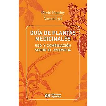 Guia de Plantas Medicinales  USO y Combinacion Segun El Ayurveda by Dr David Frawley & Dr Vasant Lad