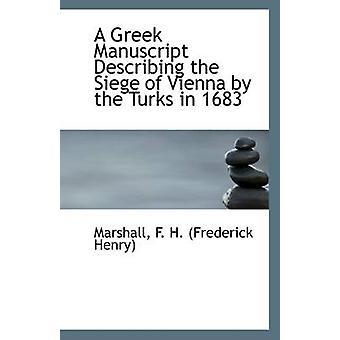 Een Grieks manuscript dat het beleg van Wenen door de Turken in 1683 beschrijft door Marshall F H Frederick Henry