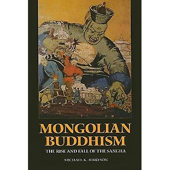 Mongolian Buddhism - The Rise and Fall of the Sangha by Michael K. Jer