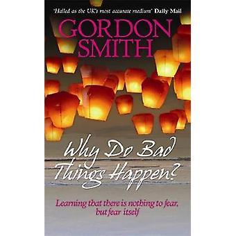 Why Do Bad Things Happen. Gordon Smith by Smith & Gordon