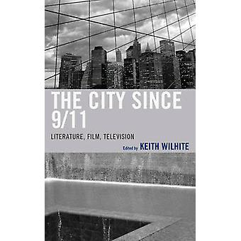 The City Since 911 by Edited by Keith Wilhite & Contributions by Eduardo Barros Grela & Contributions by Jason Buchanan & Contributions by Michael Devine & Contributions by Catalina Florina Florescu & Contributions by Tim