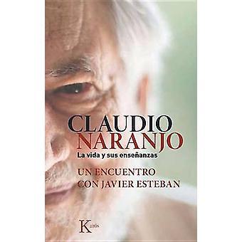 Claudio Naranjo. La Vida y Sus Ensenanzas - Un Encuentro Con Javier Es