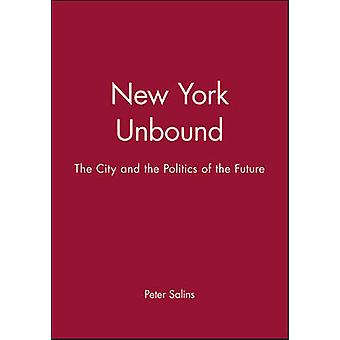 New York Unbound The City and Politics of the Future by Salins & Peter D.