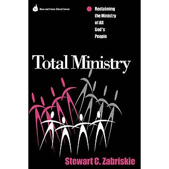 Total Ministry Reclaiming the Ministry of All of Gods People by Zabriskie & Stewart C.