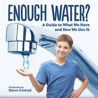Enough Water? - A Guide to What We Have and How We Use it by Steve Con