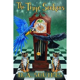 The Time Seekers by Squires & D. A.