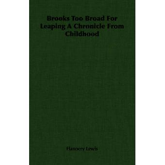 Brooks Too Broad For Leaping A Chronicle From Childhood by Lewis & Flannery