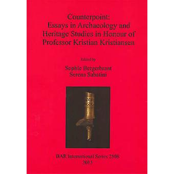 Counterpoint Essays in Archaeology and Heritage Studies in Honour of Professor Kristian Kristiansen von Bergerbrant & Sophie