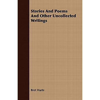 Stories And Poems And Other Uncollected Writings by Harte & Bret