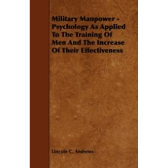 Military Manpower  Psychology as Applied to the Training of Men and the Increase of Their Effectiveness by Andrews & Lincoln C.