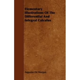 Elementary Illustrations Of The Differential And Integral Calculus by Morgan & Augustus De