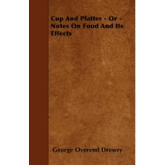 Cup And Platter  Or  Notes On Food And Its Effects by Drewry & George Overend