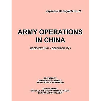 ArmyOperationsinChinaDecember1941December1943 Japanese Monograph 71 by Office of Chief Military History