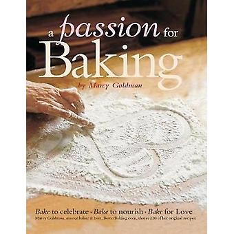 A Passion for Baking Bake to Nourish Bake to Celebrate Bake for Love by Goldman & Marcy