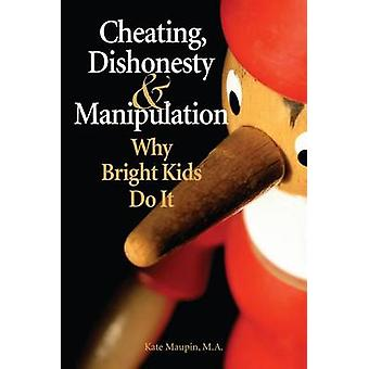 Cheating Dishonesty and Manipulation Why Bright Kids Do It by Maupin & Kate