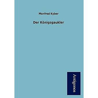 Der K Nigsgaukler by Kyber & Manfred
