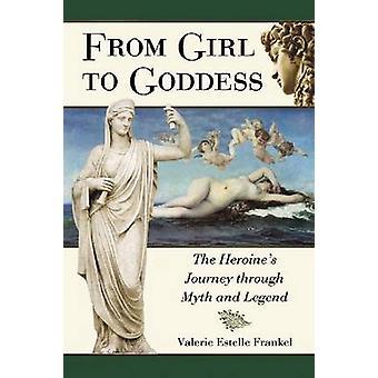 From Girl to Goddess The Heroines Journey Through Myth and Legend by Frankel & Valerie Estelle